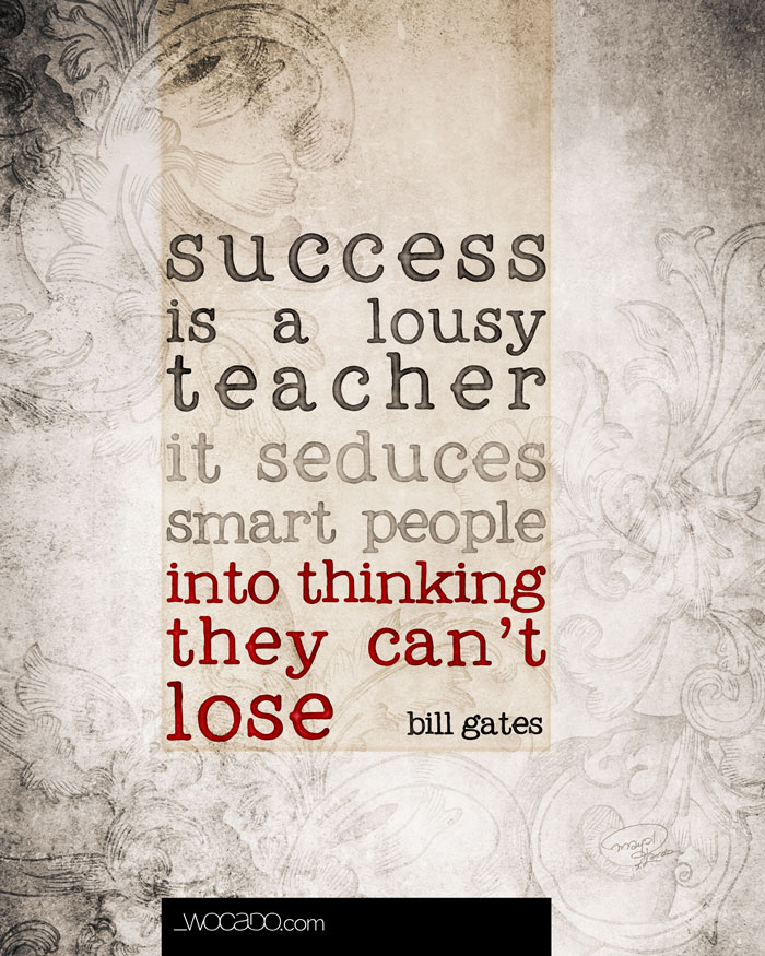 Success is a lousy teacher - Bill Gates Quote by WOCADO
