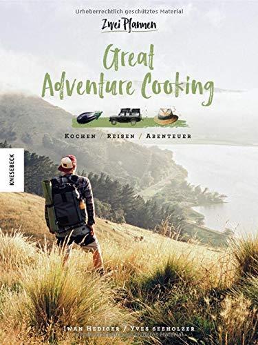 Great Adventure Cooking Kochen Reisen Abenteuer - Iwan Hediger, Yves Seeholzer