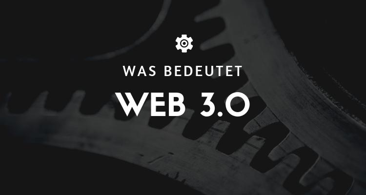Was bedeutet 1 7 - Web 3.0 - Die Zukunft des Internets in 5 Punkten erklärt!