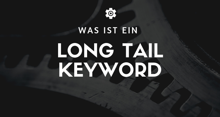 Was ist ein Long Tail Keyword