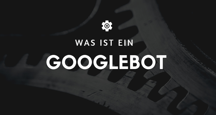 Was ist 11 - Googlebot