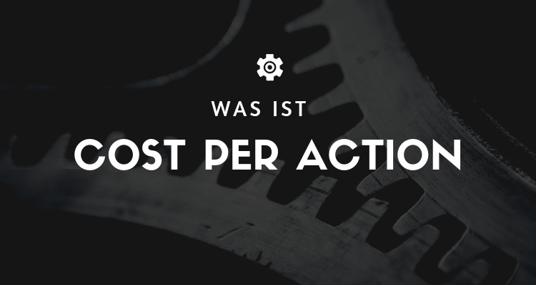 Was ist 22 1 - Cost per Action (CPA)