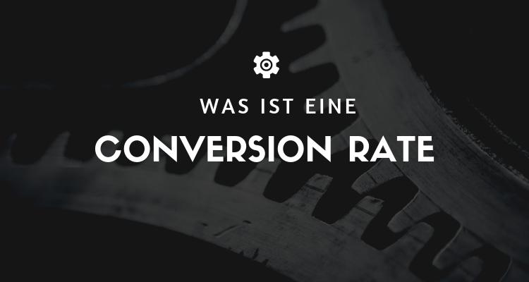 Was ist eine Conversion Rate