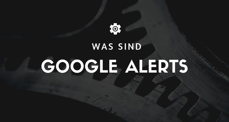Was sind Google Alerts