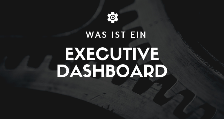 Was ist ein Executive Dashboard