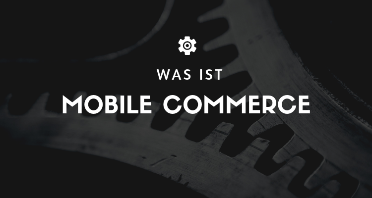 Was ist Mobile Commerce
