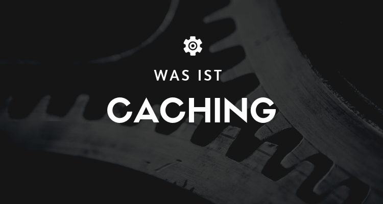 Was ist Caching