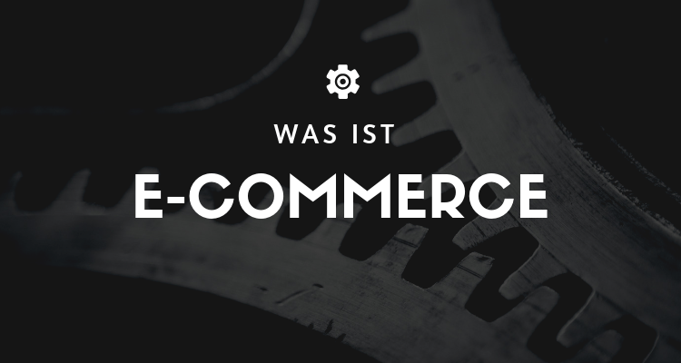 Was ist E-Commerce