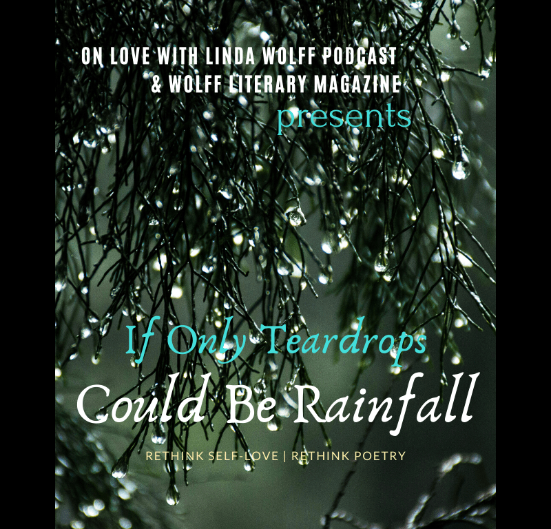 If Only Teardrops Could Be Rainfall Audio Poem Wolff