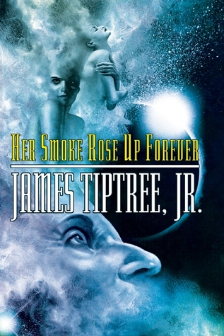 Gelesen: James Tiptree Jr. – Her Smoke Rose Up Forever