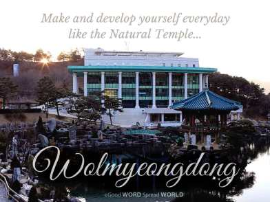 Make and develop yourself everyday like the Natural Temple Wolmyeongdong (Good WORD Spread WORLD, excerpt from Pastor Jeong Myeong Seok's sermons)