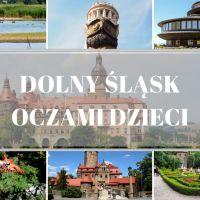 Najciekawsze atrakcje turystyczne na Dolnym Śląsku według dzieci - TOP7