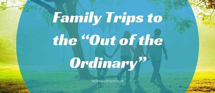 """Family Trips to the """"Out of the Ordinary"""""""