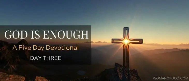 God is enough 5 day devotional day three