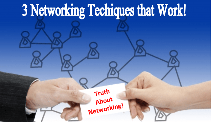 The Truth About Networking, 3 Techniques That Work!