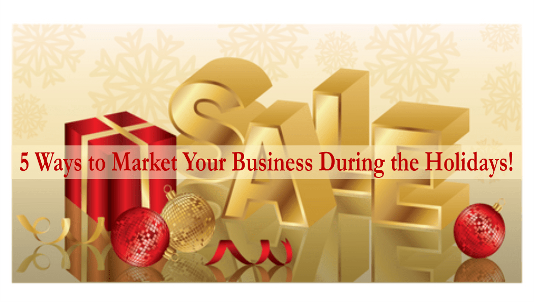 5 Ways to Market Your Business During the Holidays!