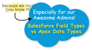 Especially for our Salesforce Awesome Admins who totally rock!  Aalesforce Field Types vs Apex Data Types