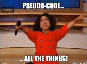 Pseudo-code all the things!