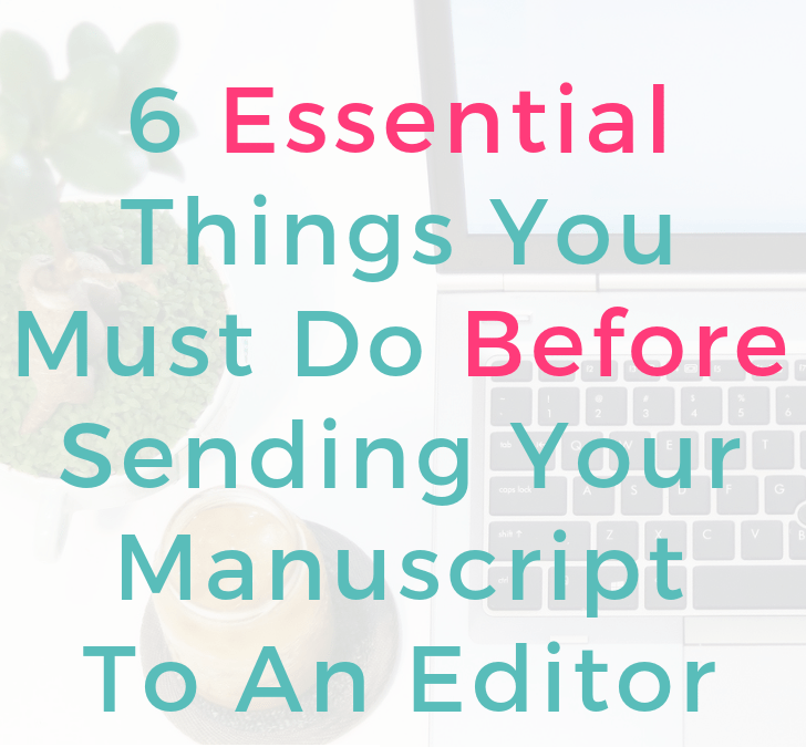 Six Things To Do Before You Send Your Manuscript to An Editor