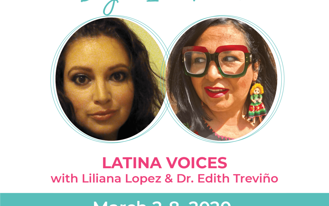 Day 3: {Live} Latina Voices: Liliana Lopez, Dr. Edith Treviño