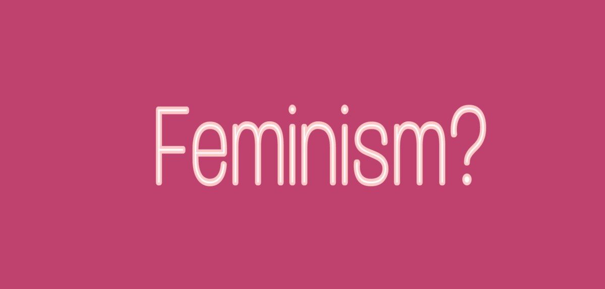 What is Feminism? Eliminating wrong notion of Feminism