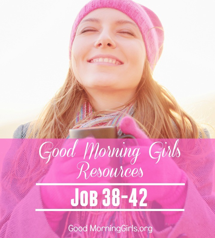 Good Morning Girls Resources for Job 38-42