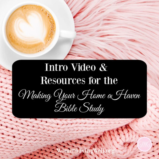 Join me in making our home a haven as we learn to sit at Jesus' feet learning spiritual discplines that will fill our home with His warmth and joy. #WomenLivingWell #Biblestudy #WomensBibleStudy #makingyourhomeahaven