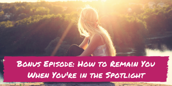 How to remain you when you're in the spotlight