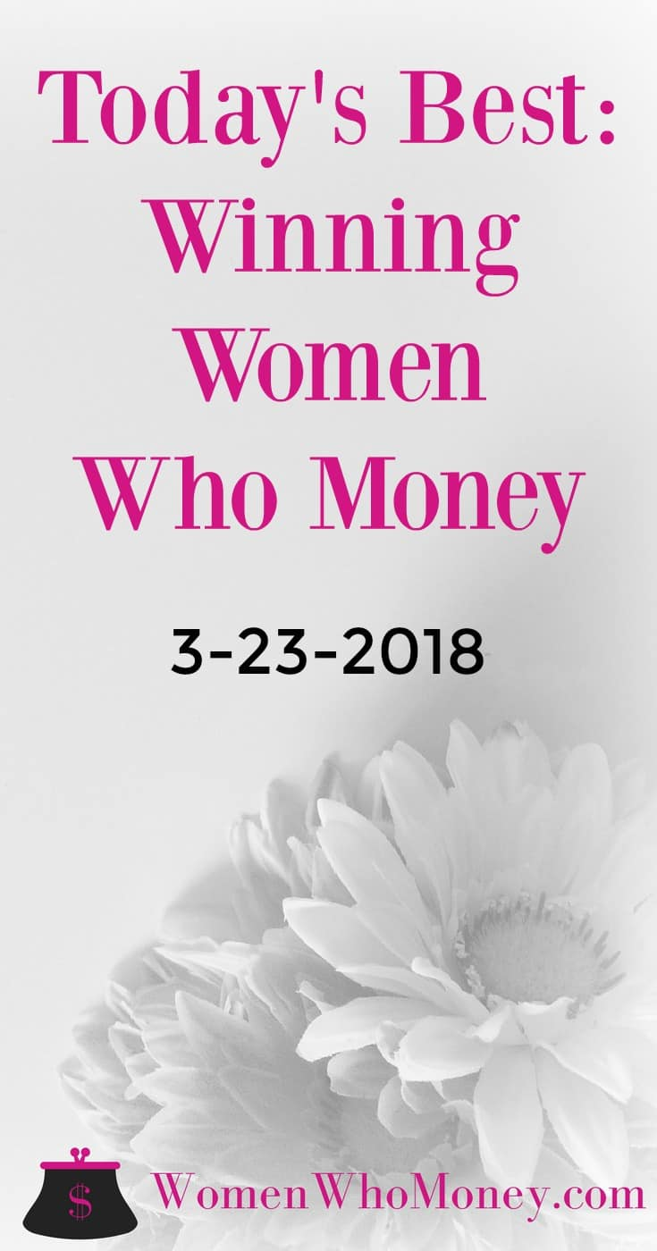 Each Friday, Women Who Money will share personal finance posts written by women on a variety of topics! Here are the best winning articles for 3-23-2018. #women #money
