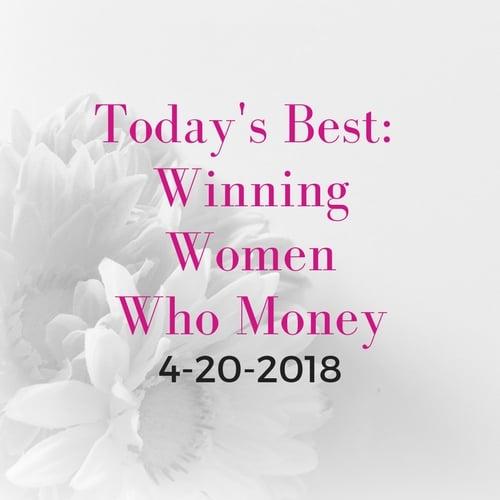Today's Best: Winning Women Who Money [4/20/2018]