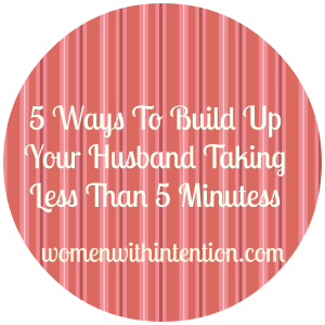 5 Ways To Build Up Your Husband Taking Less Than 5 Minutes