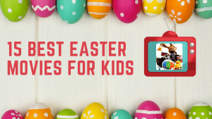 15 Best Easter Movies to Watch with Your Kids