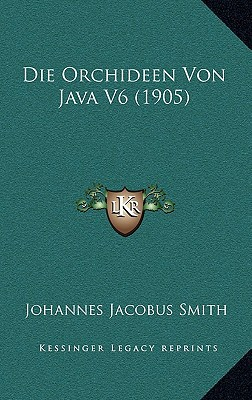 Die Orchideen Von Java V6 (1905) written by Smith, Johannes Jacobus