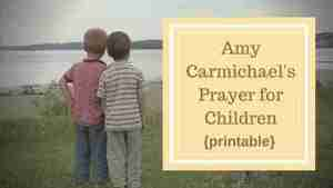 Amy Carmichael's Prayer for Children {printable}