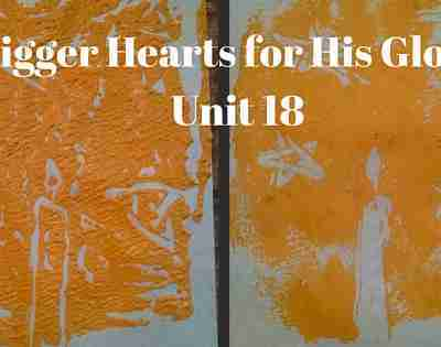 Bigger Hearts For His Glory- Unit 18