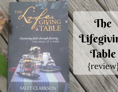 The Lifegiving Table by Sally Clarkson {review}