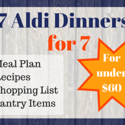 7 Aldi Dinners for 7 for under $60