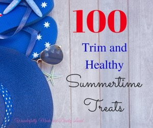 100 Trim and Healthy Summertime Treats (All Fuel Types)