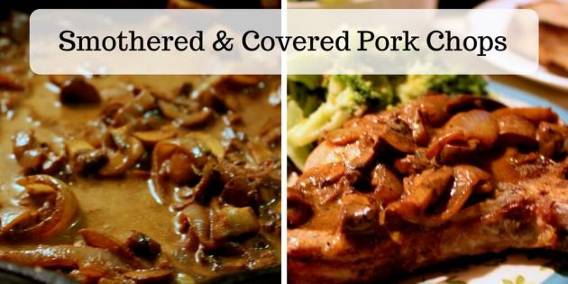 Smothered & Covered Pork Chops with Mushroom and onion pan gravy.