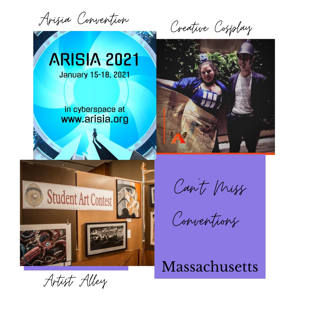 Three photos of Massachusetts' Can't Miss Conventions. 1st photo upper left shows Arisia's icon with their next convention date January 15 - 18, 2021. 2nd photo upper right shows woman in Tardis dress and man in Dr Who outfit. 3rd photo lower left shows competitors artwork for Student Art Contest .