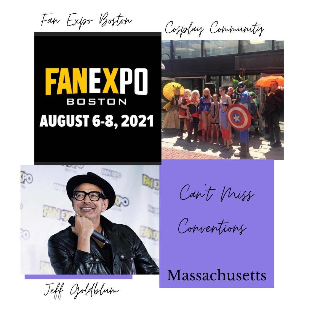 Three photos of Massachusetts' Can't Miss Conventions. 1st photo upper left shows FanExpo Boston icon and next scheduled event date of August 6-8, 2021. 2nd photo upper right shows cosplay community wearing super hero costumes. 3rd photo lower left shows photo og Jeff Goldblum.