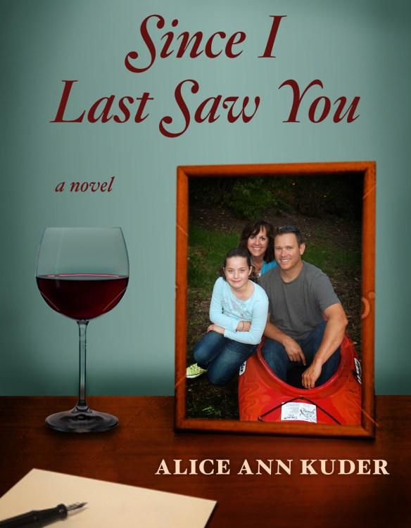 Since I Last Saw You a novel by Alice Ann Kuder