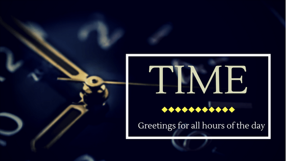 Time greetings throughout the day wonders with alicia time greetings throughout the day m4hsunfo