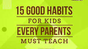 15 Good Habits for Kids Every Parents must Teach - Edsys
