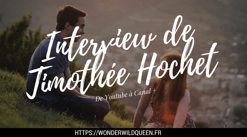 Interview de Timothée Hochet