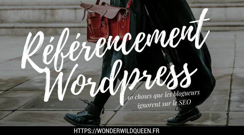 Référencement Wordpress : 10 choses que les blogueurs ignorent sur le SEO