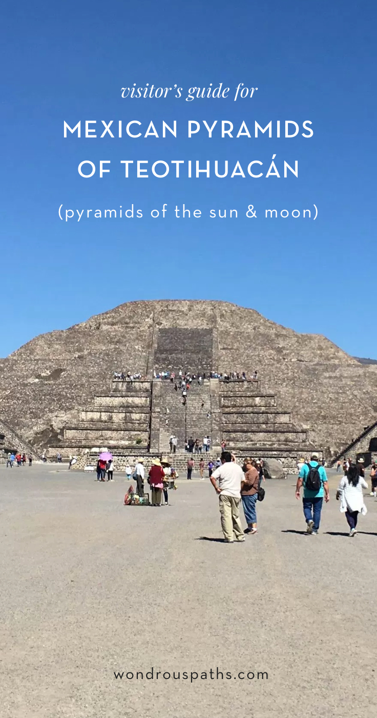 Mexican Pyramids of the Sun and Moon | Teotihuacan visitor's guide | Wondrous Paths