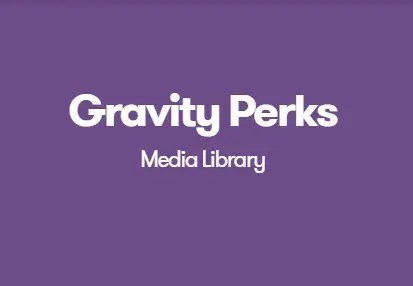 Gravity Perks Media Library