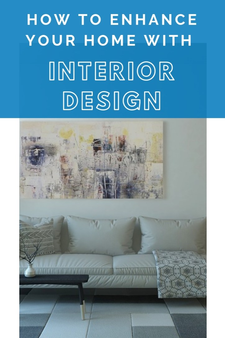 How to enhance your home with interior design