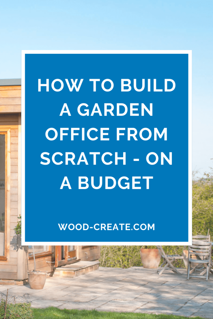 How to build a garden office from scratch - on a budget